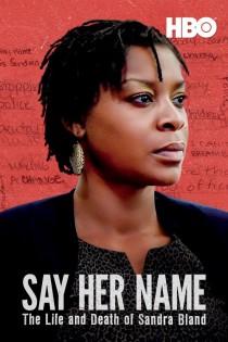 Nosauc viņas vārdu: Sandras Blandas dzīve un nāve